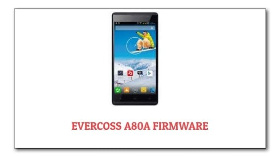 Evercoss A80A Firmware Flash File [MT6592 ROM]