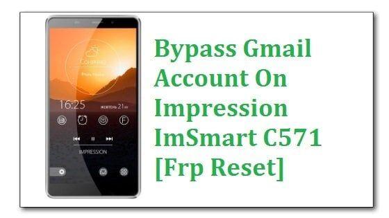 Bypass Gmail Account On Impression ImSmart C571 [Frp Reset]