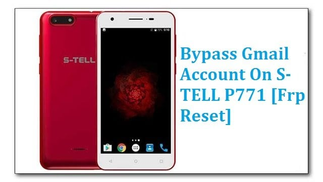 Bypass Gmail Account On S-TELL P771 [Frp Reset]