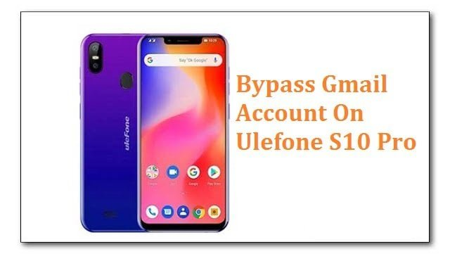 Bypass Gmail Account On Ulefone S10 Pro