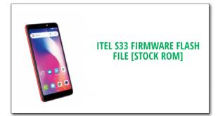 Itel S33 Firmware Flash File [Stock ROM]