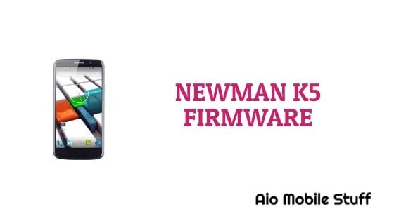 Newman K5 Firmware Flash File [Stock ROM]