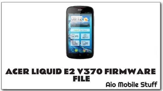 Acer Liquid E2 V370 Firmware