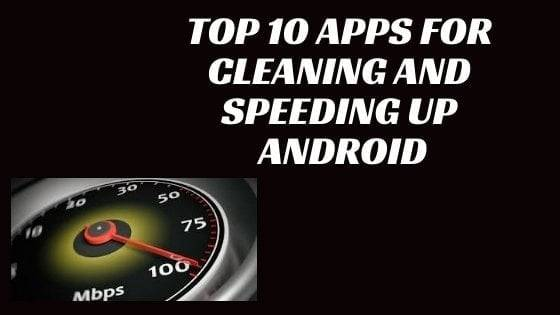 Top 10 apps for cleaning and speeding up Android