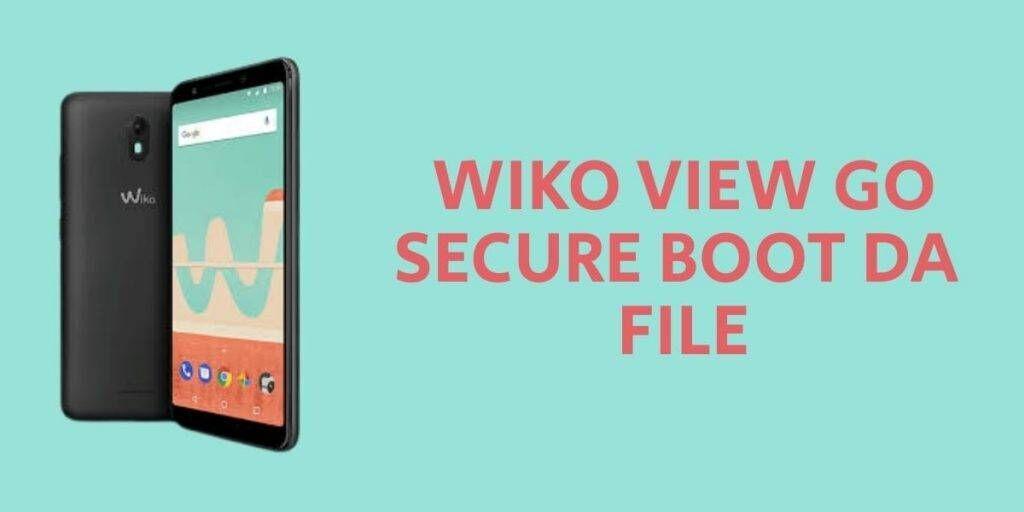 Wiko View Go Secure Boot DA File
